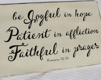 """distressed handpainted & stenciled solid wood sign """"be joyful in hope, Patient in affliction, Faithful in prayer. Romans 12:12"""""""""""