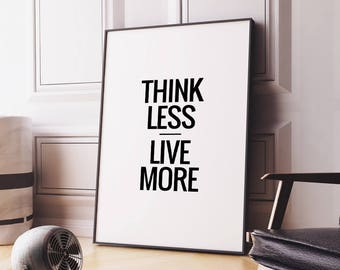 """Art Digital Print Quote """"Think Less Live More"""" Printable Poster Wall Decor Home Art Typography Quote Print Instant Download DIY PRINT"""