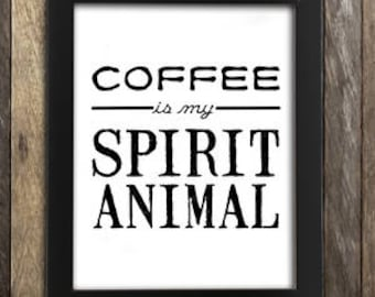 Coffee Print, Coffee Quote, Coffee is my Spirit Animal, Kitchen Sign, Coffee Nook Decor, Coffee Poster, Coffee Lover Gift, Coffee Bar
