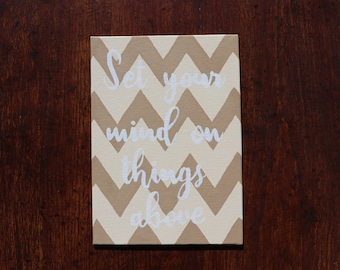 Set Your Mind On Things Above- Beige and Brown Chevron-Home Decor