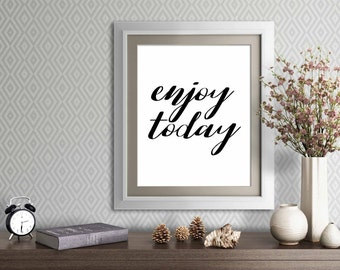 Enjoy Today 8x10 print, Black and white inspirational quote picture, instant download