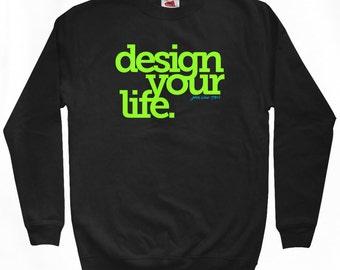 Design Your Life Sweatshirt - Men S M L XL 2x 3x - Crewneck, Inspiration, Gift, Travel Gear - 3 Colors