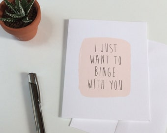 I Just Want To Binge With You | Pastel Pink Love/ Friendship/ Anniversary Card | Blank Inside