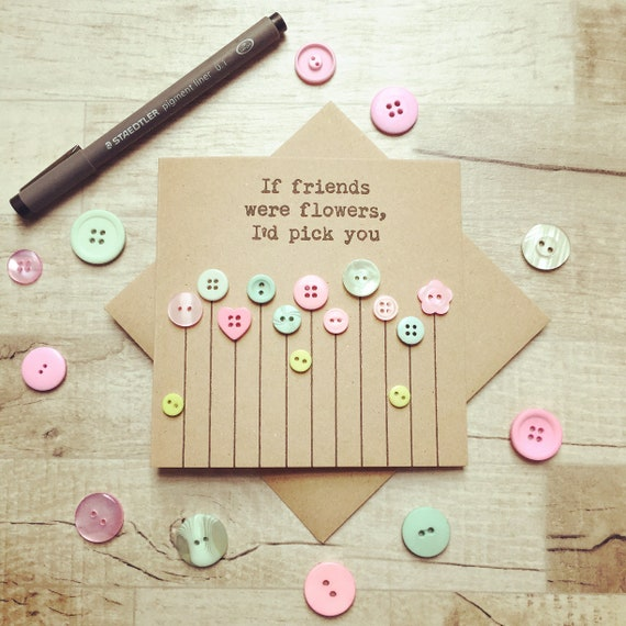 If friends were flowers, I'd pick you Greetings Card- perfect friend / birthday card- can choose the colours of flowers too!