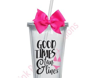 Good Times and Tan Lines Cup, Beach Cup, Bachelorette Cup, Girls Weekend Cup