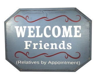 Welcome Friends - Relatives by Appointment - Funny Wood Sign - Saying