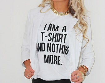 I'm A T-shirt And Nothing More . Premium Quality Loose fit T-shirt