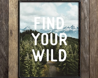Find Your Wild, Nature Quote, Mountain Photography, Forest Photography, Outdoorsman Gift, Wilderness Prints, College Dorm Decor, Tumblr Room