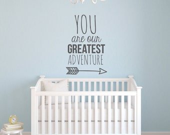You are our Greatest Adventure Wall Decal - Nursery Wall Decal - Wall Art - Baby Nursery Decor