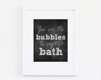 You are the Bubbles to my Bath Chalkboard Print, Printable Art Wall Decor, 8x10 INSTANT DOWNLOAD Print