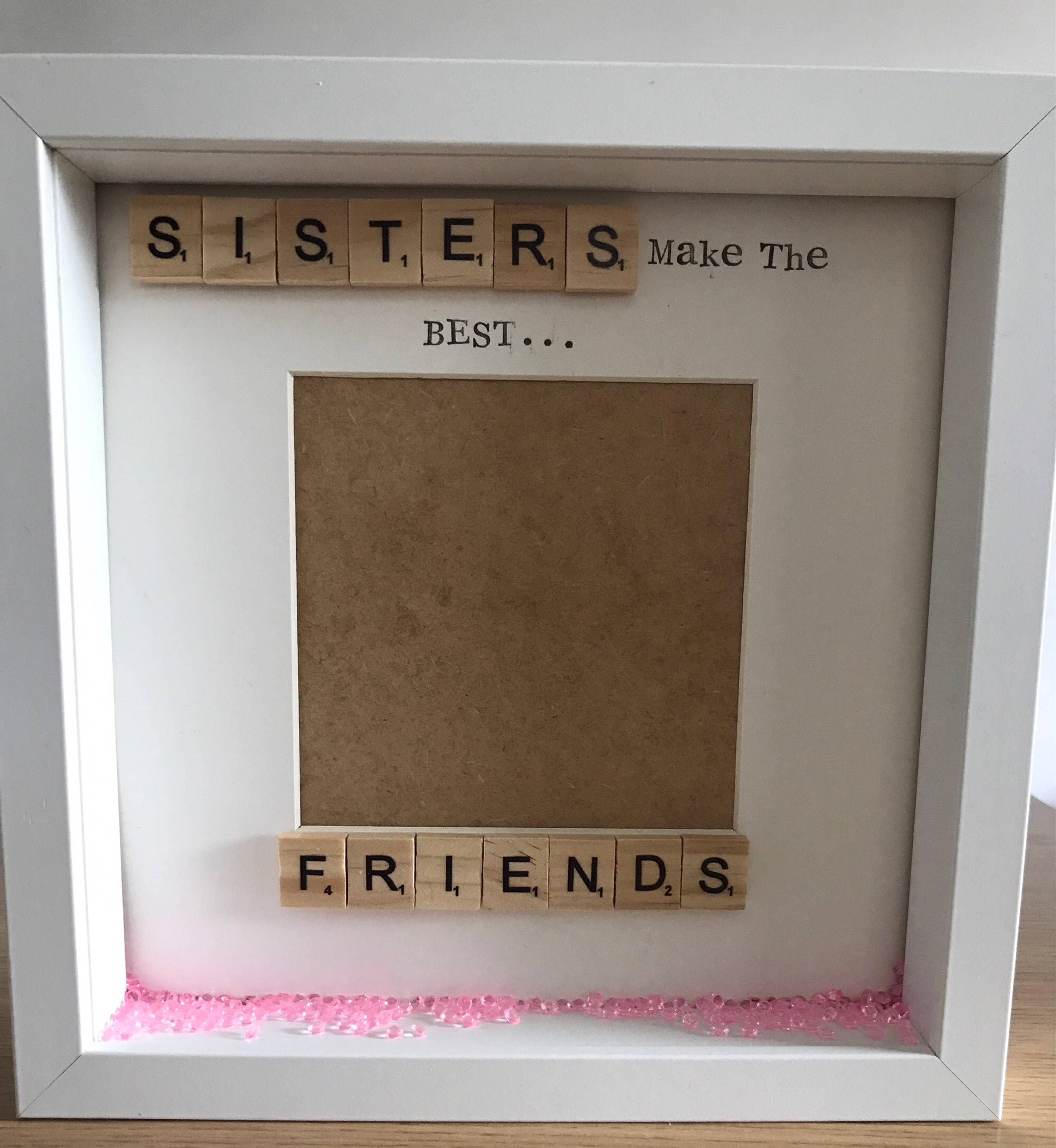 Sisters make the best friends sister frame sister gift best