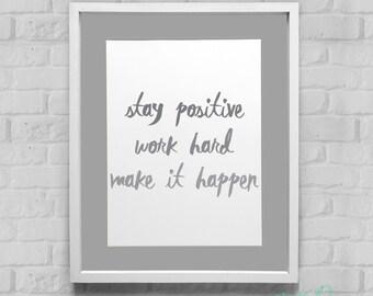 Stay Positive Work Hard Make It Happen Instant Download Wall Art 8x10/11x14