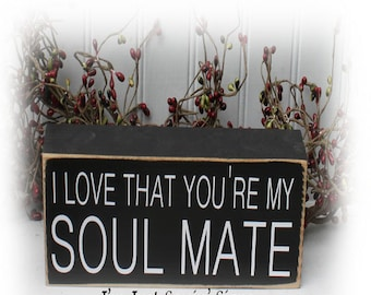 I love that you're my soul mate wood block sign