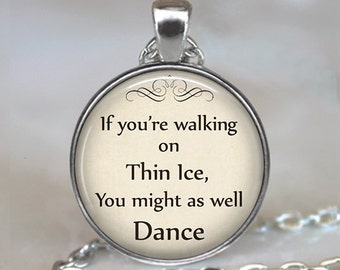 If you're walking on Thin Ice, You might as well Dance pendant, quote pendant, quote jewelry quote necklace key chain key ring key fob