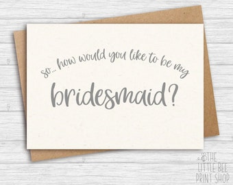 Bridesmaid card, So, how would you like to be my bridesmaid?... Card for bridesmaid, Card from bride