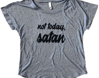 Not Today Satan Ladies Dolman Shirt - Tri Blend Top (Available in sizes S, M, L, XL)
