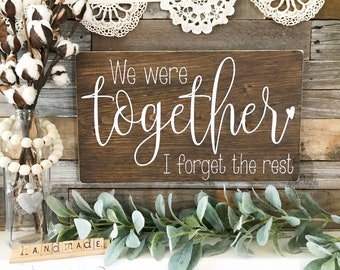 "We were together, I forget the rest Wooden Sign (19"" x 11.25"")"