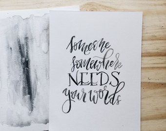 """Hand Painted Brush Lettering Watercolor Quote Print- """"Someone Needs Your Words"""""""