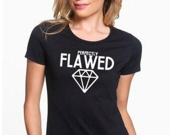 Perfectly Flawed Womens Shirt- Flawed Shirt