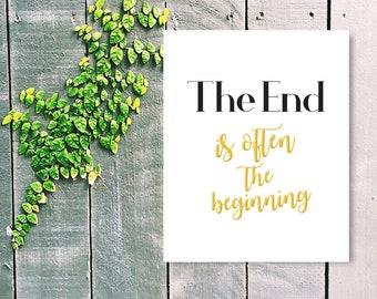 The End is Often the Beginning Quote for Graduate Digital Print Graduation Gift Motivational Achievement Positive Saying Instant Print Gift