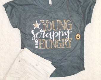 Young Scrappy and Hungry T Shirt | Hamilton Shirt | My Shot | Southern Sweetheart Gifts