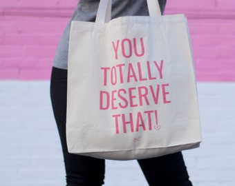 You Totally Deserve That! Canvas Tote