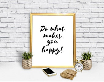 do what makes you happy poster - inspirational message - work poster - art and collectibles - prints - instant gift - instant download
