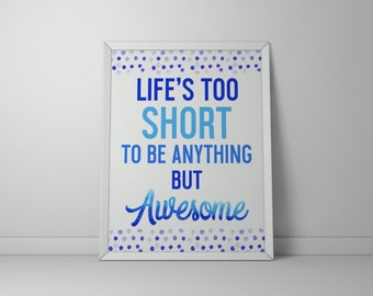 Life's Too Short to Be Anything but Awesome 8x10 Printable Sign