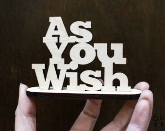 As You Wish Standing Sign | Shelf and Table Freestanding Decor Stand Up Sign | Wedding Party Favor | Fairytale Decor | Modern Nursery Decor