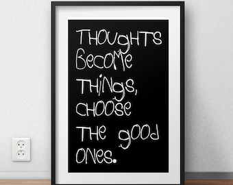 "Typographic Quote ""Thoughts become things, choose the good ones"" wall art frame print - inspirational quote... Choose the good ones."