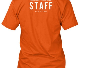 Because... Cats Have STAFF T-Shirt