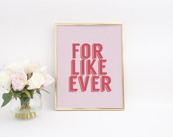 For Like Ever, Love Quote, Valentines Day Decor, Couple Gift, Wedding Print, Wedding Poster, Wall Art, Quote Art Print, Home Decor.