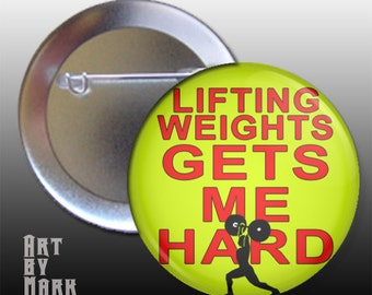 Lifting Weights Gets Me Hard  Pinback Button