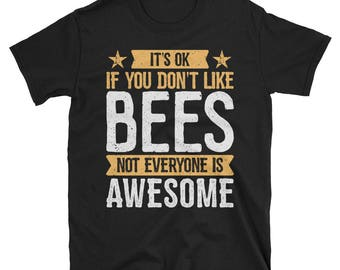 It's Ok If You Don't Like Bees T-Shirt, Awesome Bee Lover Gift, Bee Tee for Women and Men