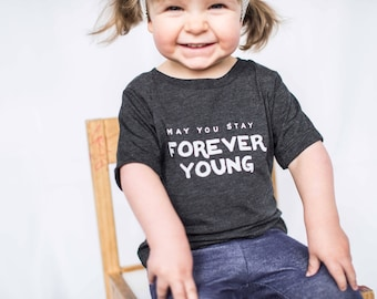 may you stay forever young || kids shirt