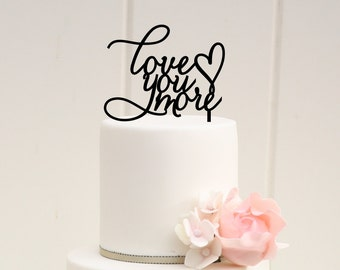 Love You More Wedding Cake Topper - Custom Cake Topper