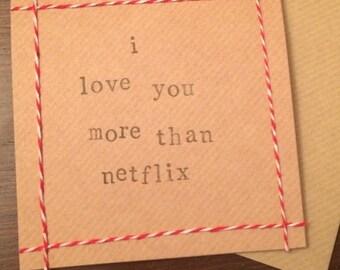 I love you more than netflix handmade card (blank inside)