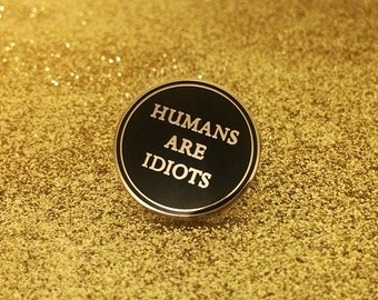 Humans Are Idiots Enamel Pin -Life Club- hard enamel pin, lapel pin, punk pin badge soft enamel, punk pin, gifts for her, stocking filler