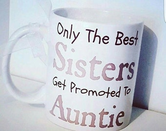 Sister - Auntie - Only The Best Sisters Get Promoted To Auntie - personalised gift - personalised mug - slogan mug - gift for her - Handmade