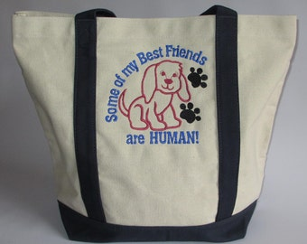 Custom Embroidered Tote Bag - All Cotton Canvas - Personalized - Some of my Best Friends are HUMAN!  - Dog Lover Tote