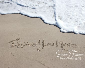 I Love you More in the Sand 5x7 8x10 Printed fine art photo Names in Sand Beach Writing