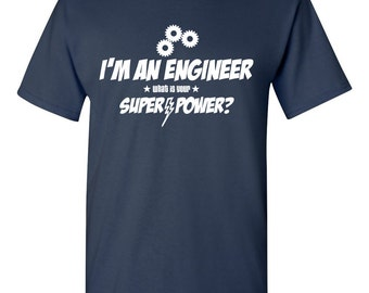 I'm an Engineer - What Is Your Super-Power? Shirt Mechanical Engineer Gift for Engineer Gift for Dad Christmas Gift Birthday Gift BD-274