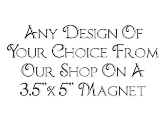 3.5 x 5 Magnet - Any Design of your choice from our shop!!!  3.5 x 5 Magnet with saying - graphic design magnet - quote magnet