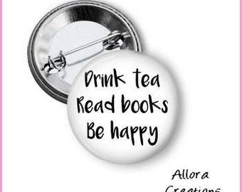Drink Tea Read Books Be Happy Pinback Button, Inspirational Pinback Button