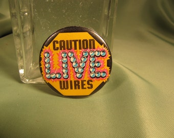 CAUTION  LIVE WIRES Pin, Fun pin button says Caution Live Wires, Personality pin for live wires, from the 1960s, 2 inch metal pin for label