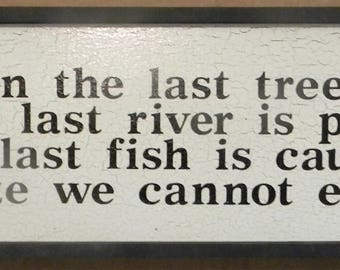 Only when the last tree....sign, Native American Saying