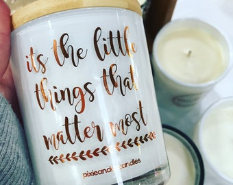 Motivational Quote Scented Soy Candle - It's the little things. Foil Printed.