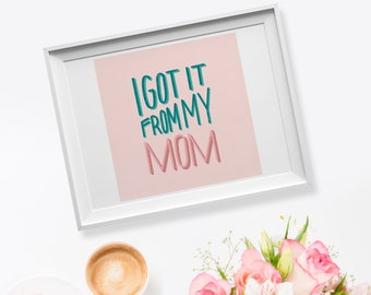 I got it from my mom printable art mothers day gift