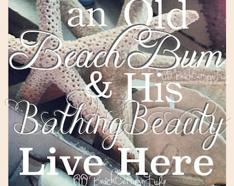 An Old BEACH BUM & His Bathing BEAUTY Live Here - Sand Dollars Starfish Seaside Quote - Coastal Living Beach Cottage LIfe Shabby Chic Sign