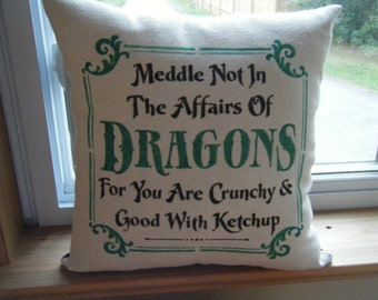 Pillow Cover - Meddle Not in the Affairs of DRAGONS......